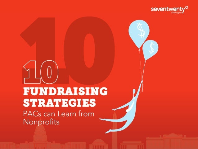 10FUNDRAISING STRATEGIES PACs can Learn fromPACs can Learn from