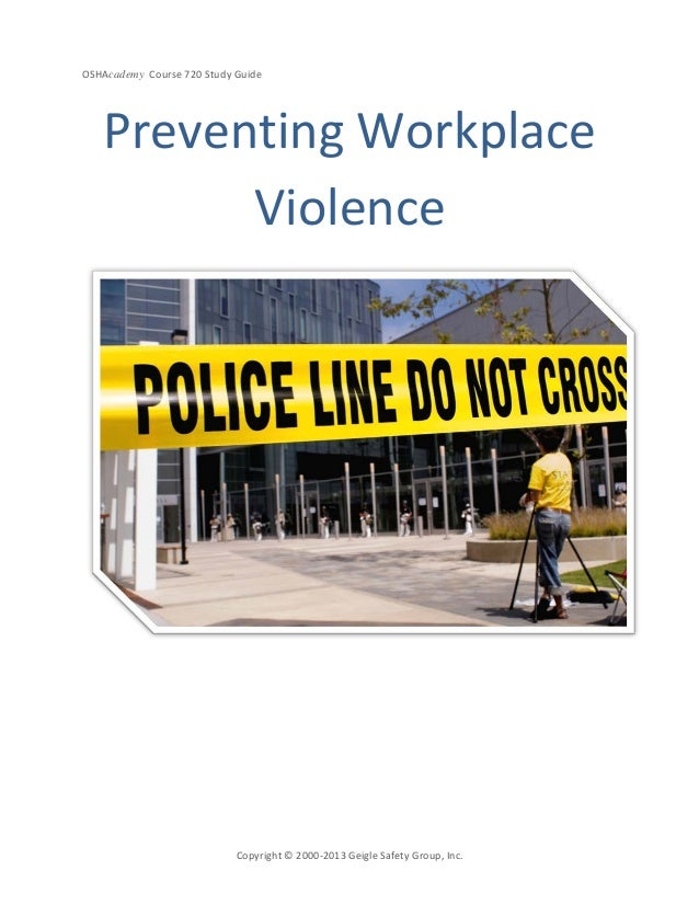 OSHAcademy Course 720 Study GuideCopyright © 2000-2013 Geigle Safety Group, Inc.Preventing WorkplaceViolence