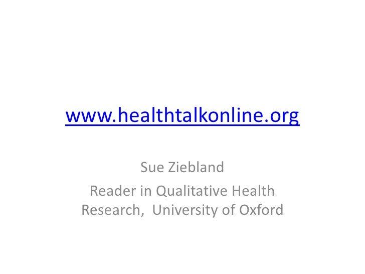 www.healthtalkonline.org<br />Sue Ziebland<br />Reader in Qualitative Health Research,  University of Oxford<br />