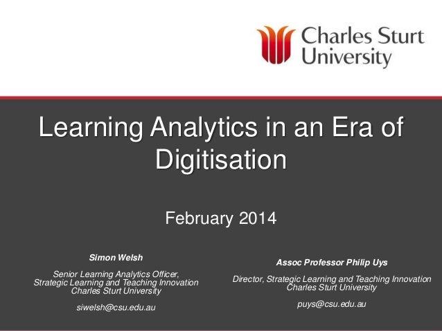 DIVISION OF STUDENT LEARNING Learning Analytics in an Era of Digitisation February 2014 Simon Welsh Senior Learning Analyt...