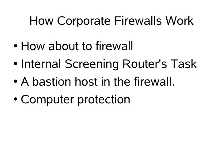 How Corporate Firewalls Work ● How about to firewall ● Internal Screening Router's Task   ● A bastion host in the firewall...
