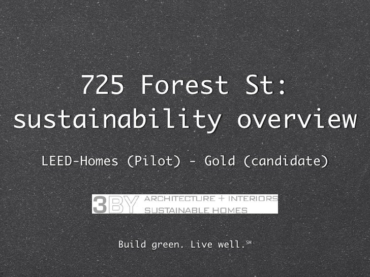 725 Forest St: sustainability overview  LEED-Homes (Pilot) - Gold (candidate)               Build green. Live well.℠