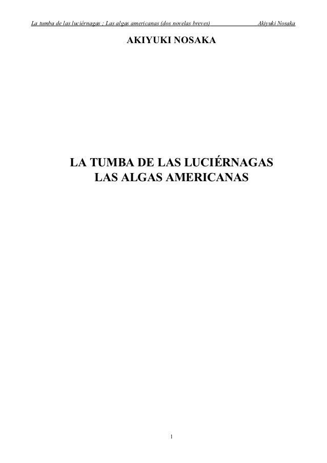 La tumba de las luciérnagas ; Las algas americanas (dos novelas breves)   Akiyuki Nosaka                                  ...