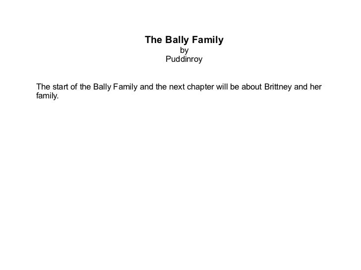 The Bally Family by Puddinroy The start of the Bally Family and the next chapter will be about Brittney and her family.