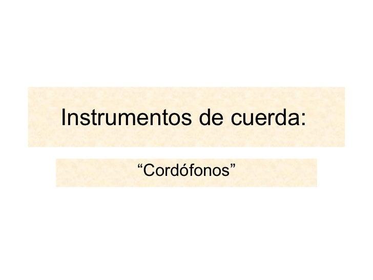 """Instrumentos de cuerda:  """" Cordófonos"""""""