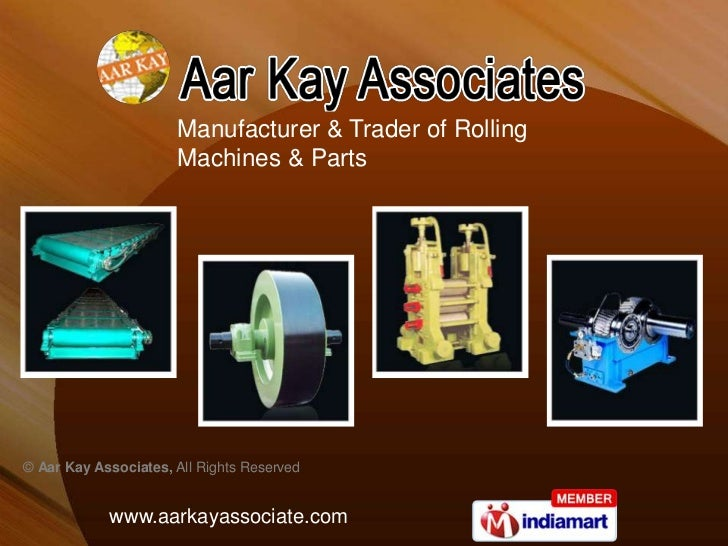 Manufacturer & Trader of Rolling                      Machines & Parts© Aar Kay Associates, All Rights Reserved           ...