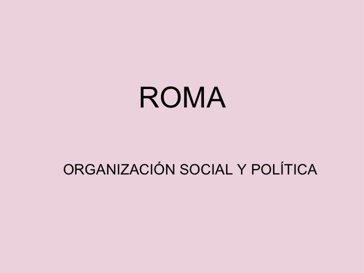 ROMA   ORGANIZACIÓN SOCIAL Y POLÍTICA