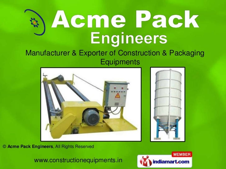Manufacturer & Exporter of Construction & Packaging                               Equipments© Acme Pack Engineers, All Rig...