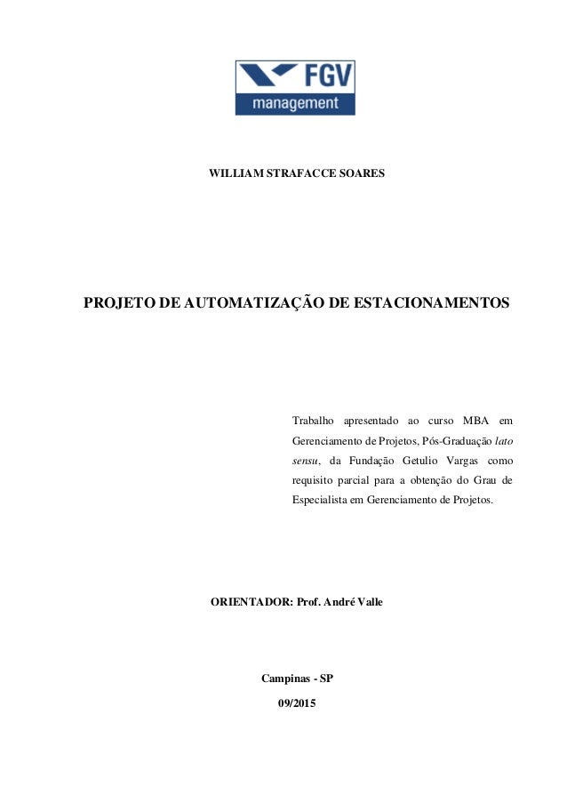 WILLIAM STRAFACCE SOARES PROJETO DE AUTOMATIZAÇÃO DE ESTACIONAMENTOS Trabalho apresentado ao curso MBA em Gerenciamento de...