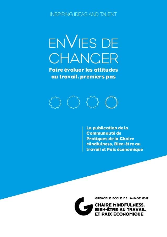 INSPIRING IDEAS AND TALENT enVies de changer Faire évoluer les attitudes au travail, premiers pas La publication de la Com...