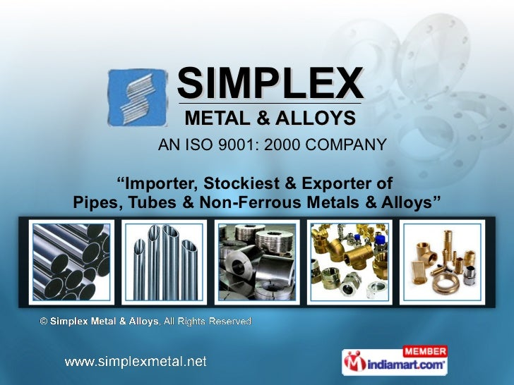 """SIMPLEX METAL & ALLOYS   AN ISO 9001: 2000 COMPANY """" Importer, Stockiest & Exporter of  Pipes, Tubes & Non-Ferrous Metals ..."""
