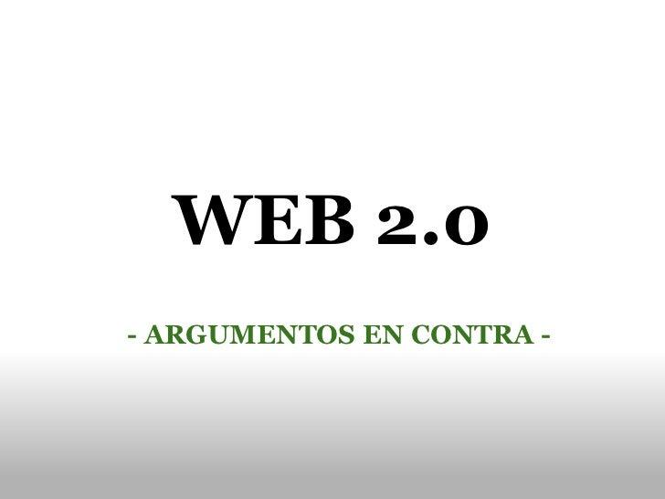 WEB 2.0 - ARGUMENTOS EN CONTRA -
