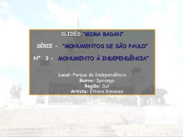 """SLIDES """"MIMA BADAN"""" SÉRIE - """"MONUMENTOS DE SÃO PAULO"""" Nº 3 - MONUMENTO À INDEPENDÊNCIA"""" Local: Parque da Independência Bai..."""