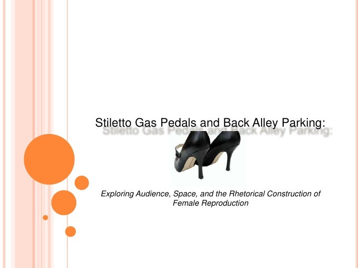 Stiletto Gas Pedals and Back Alley Parking:  Exploring Audience, Space, and the Rhetorical Construction of Female Reproduc...