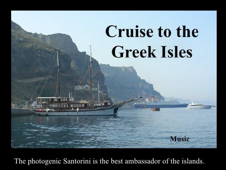 MusicThe photogenic Santorini is the best ambassador of the islands.