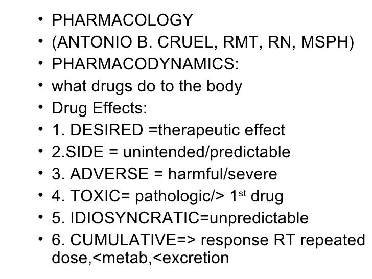 <ul><li>PHARMACOLOGY </li></ul><ul><li>(ANTONIO B. CRUEL, RMT, RN, MSPH) </li></ul><ul><li>PHARMACODYNAMICS: </li></ul><ul...