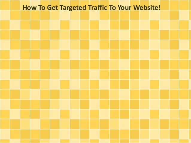 How To Get Targeted Traffic To Your Website!