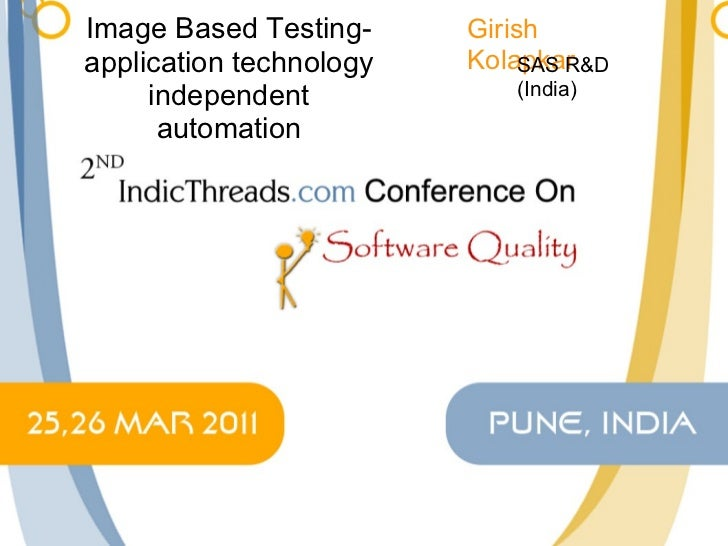Image Based Testing- application technology independent automation Girish Kolapkar SAS R&D (India)