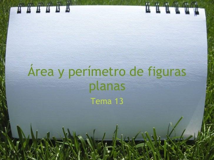 Área y perímetro de figuras planas Tema 13
