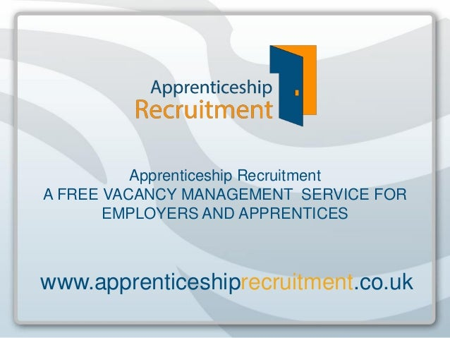 Apprenticeship Recruitment A FREE VACANCY MANAGEMENT SERVICE FOR EMPLOYERS AND APPRENTICES  www.apprenticeshiprecruitment....