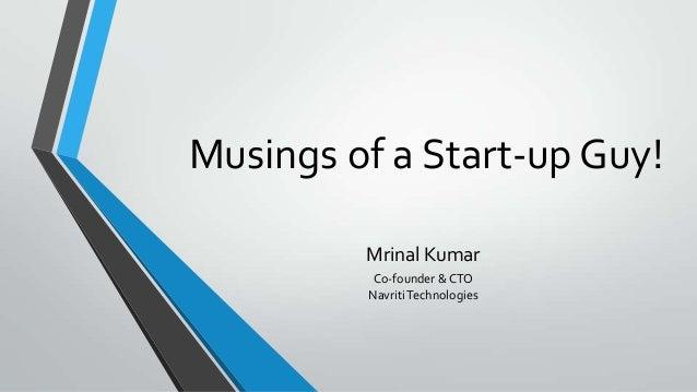 Musings of a Start-up Guy!Mrinal KumarCo-founder & CTONavritiTechnologies
