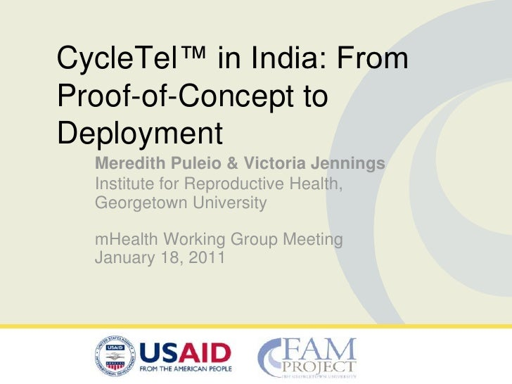 CycleTel™ in India: FromProof-of-Concept toDeployment  Meredith Puleio & Victoria Jennings  Institute for Reproductive Hea...