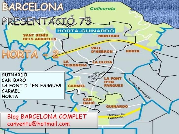 BARCELONA<br />PRESENTACIÓ 73<br />HORTA - 2<br />GUINARDÓ<br />CAN BARÓ<br />LA FONT D ´EN FARGUES<br />CARMEL<br />HORTA...