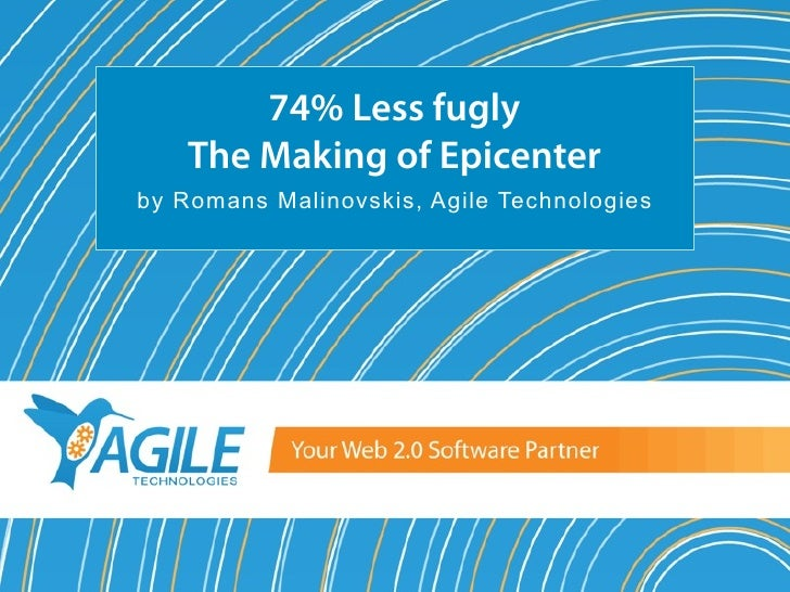 74% Less fugly     The Making of Epicenter by Romans Malinovskis, Agile Technologies