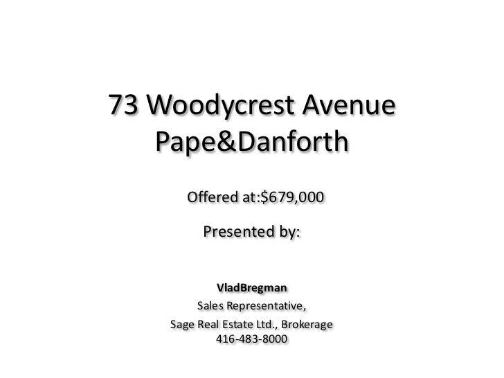 73 Woodycrest Avenue Pape & Danforth<br />Offered at:$679,000<br />Presented by: <br />VladBregman<br />Sales Representati...