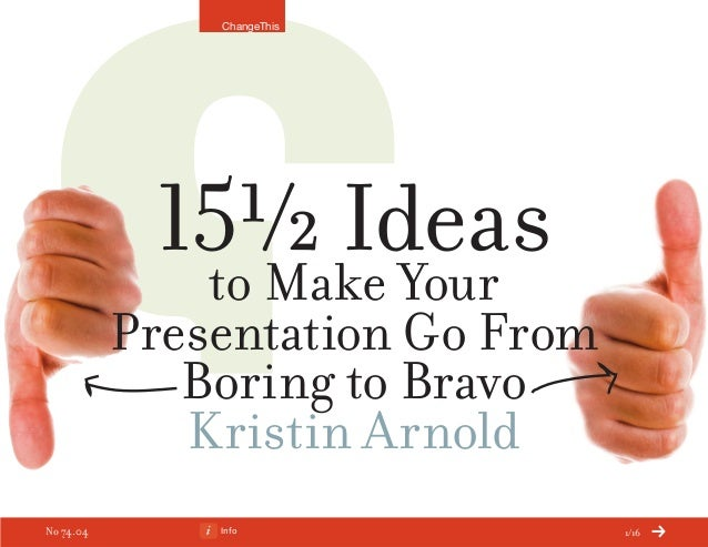 Info 1/16 15½ Ideasto Make Your Presentation Go From Boring to Bravo Kristin Arnold ChangeThis No 74.04