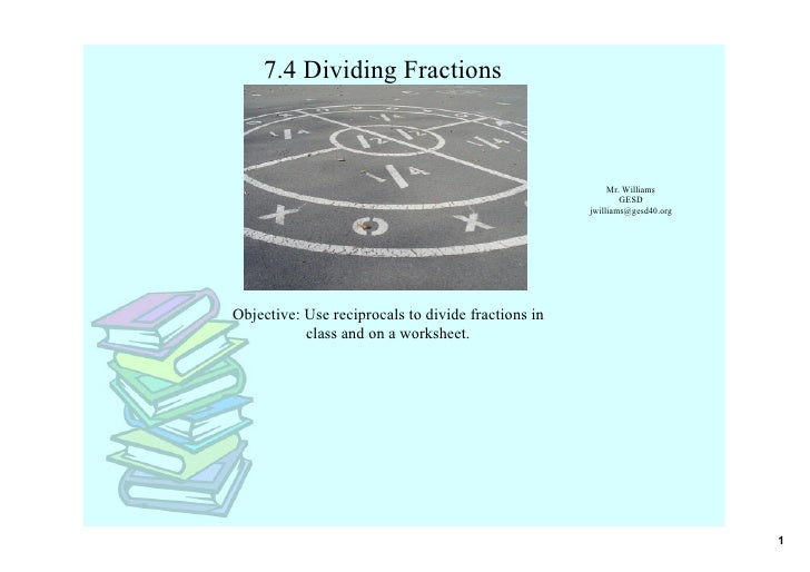 7.4 Dividing Fractions                                                              Mr. Williams                          ...