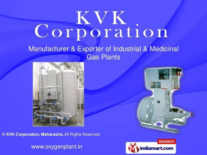Manufacturer & Exporter of Industrial & Medicinal                              Gas Plants© KVK Corporation, Maharastra, Al...
