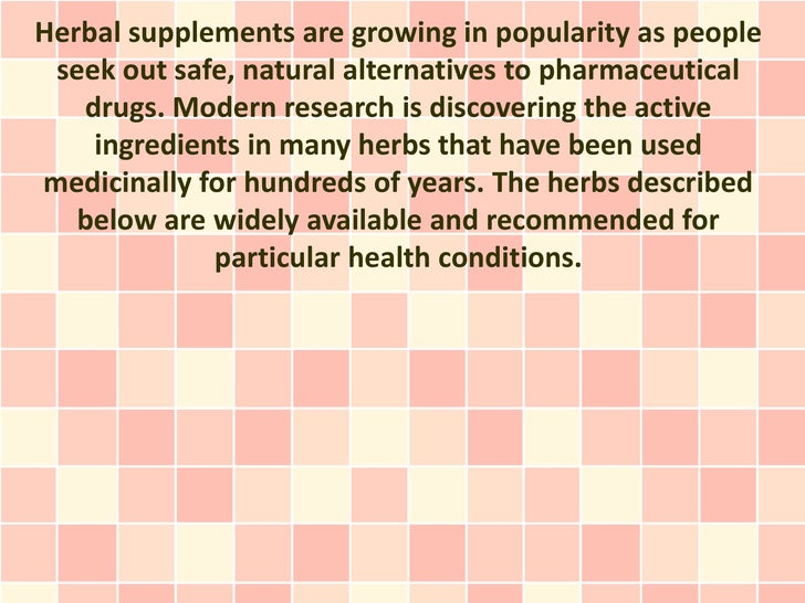 Herbal supplements are growing in popularity as people seek out safe, natural alternatives to pharmaceutical   drugs. Mode...