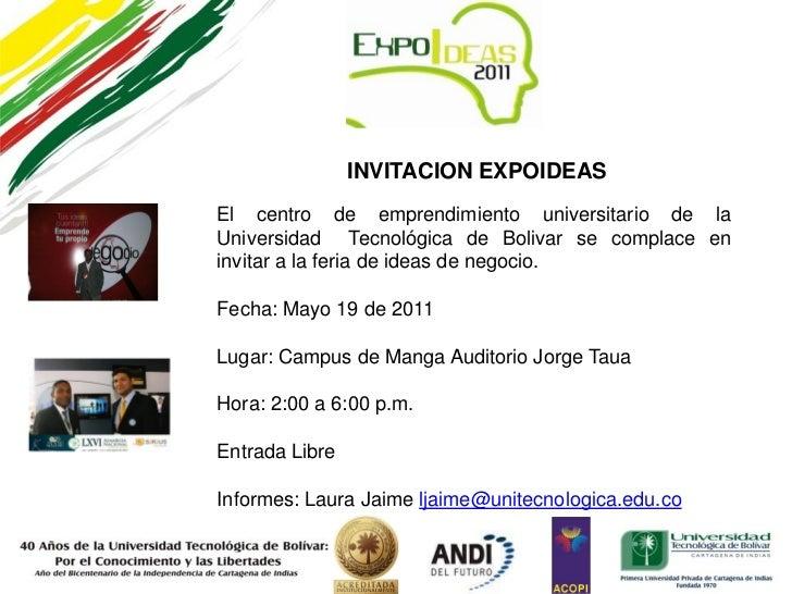 INVITACION EXPOIDEASEl centro de emprendimiento universitario de laUniversidad Tecnológica de Bolivar se complace eninvita...