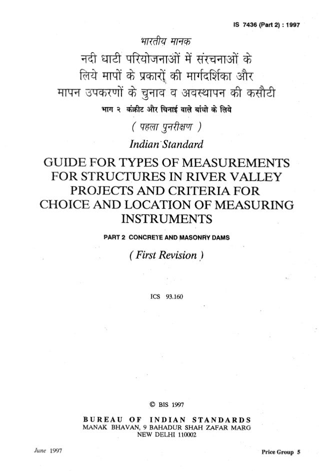 , IS 7436 (Part 2) : 1997 u Indian 'Standard GUIDE FOR TYPES OF MEASUREMENTS FOR STRUCTURES IN RIVER VALLEY PROJECTS AND C...