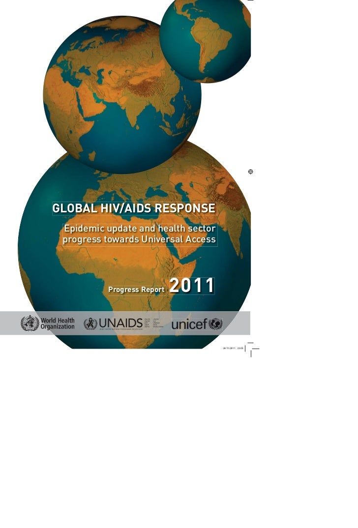 GLOBAL HIV/AIDS RESPONSE Epidemic update and health sector progress towards Universal Access          Progress Report   2011