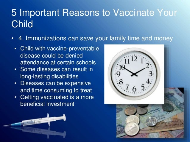 the benefits of vaccinating your child Not vaccinating your children in australia will now get you monthly fines  family tax benefit part a payments will be reduced by about (a)$28 a fortnight for each child who does not meet.