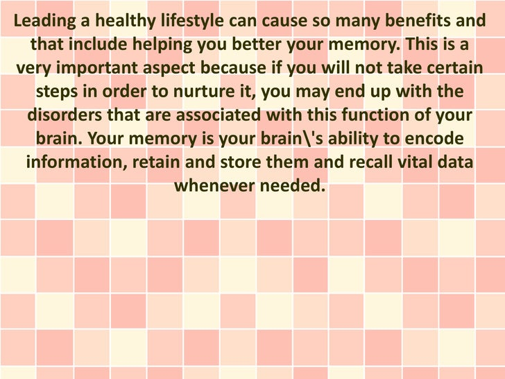 Leading a healthy lifestyle can cause so many benefits and  that include helping you better your memory. This is avery imp...