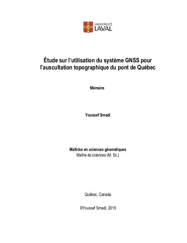 Étude sur l'utilisation du système GNSS pour l'auscultation topographique du pont de Québec Mémoire Youssef Smadi Maîtrise...