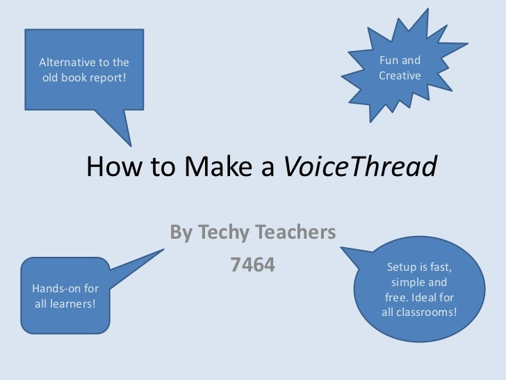 By Techy Teachers<br />7464<br />Fun and Creative <br />Alternative to the old book report!<br />How to Make a VoiceThread...