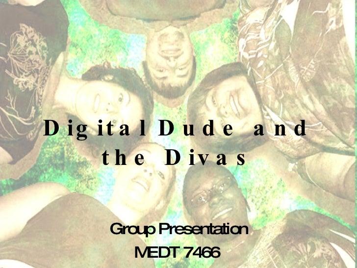 Digital Dude and the Divas Group Presentation MEDT 7466