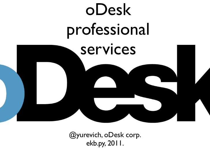 oDeskprofessional  services@yurevich, oDesk corp.    ekb.py, 2011.