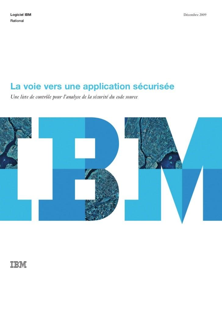 Logiciel IBM                                                         Décembre 2009RationalLa voie vers une application séc...
