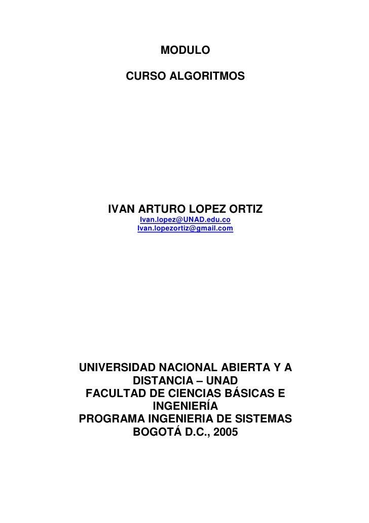 MODULO       CURSO ALGORITMOS    IVAN ARTURO LOPEZ ORTIZ         Ivan.lopez@UNAD.edu.co        Ivan.lopezortiz@gmail.comUN...