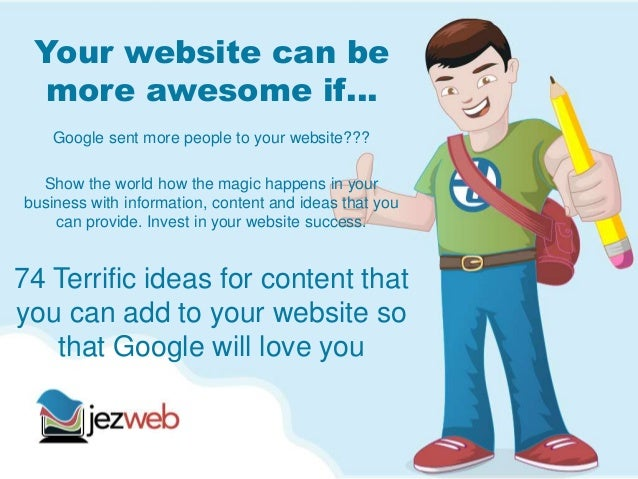 Your website can bemore awesome if…Google sent more people to your website???Show the world how the magic happens in yourb...