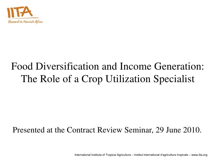 Food Diversification and Income Generation:  The Role of a Crop Utilization SpecialistPresented at the Contract Review Sem...