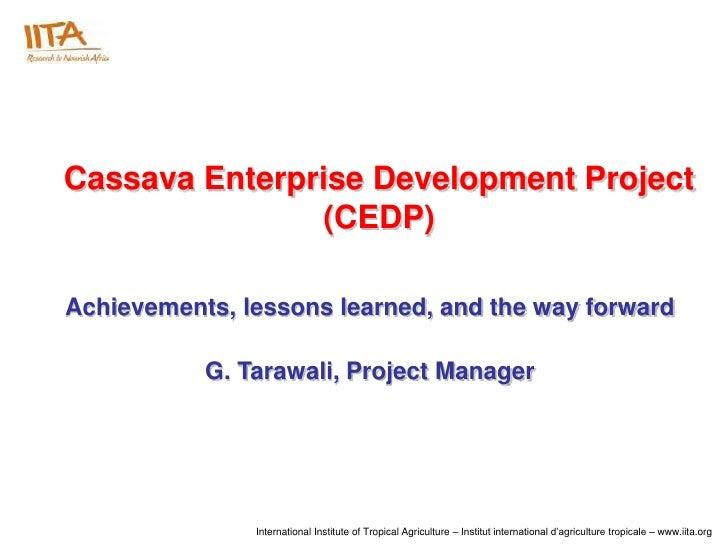 Cassava Enterprise Development Project (CEDP) - Achievements, lessons learned, and the way foward