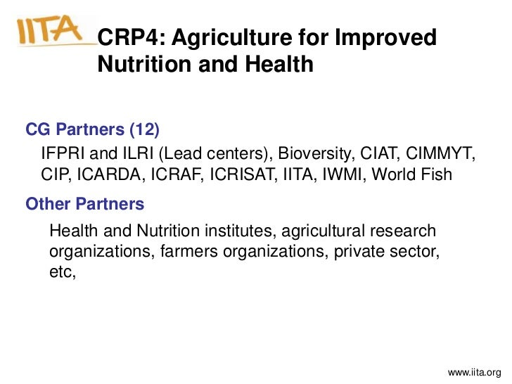 CRP4: Agriculture for Improved         Nutrition and HealthCG Partners (12) IFPRI and ILRI (Lead centers), Bioversity, CIA...