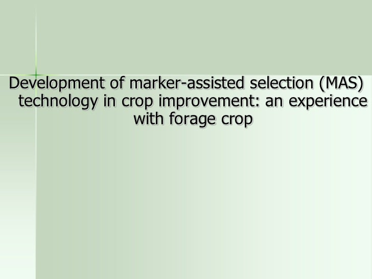 Development of marker-assisted selection (MAS) technology in crop improvement: an experience                 with forage c...