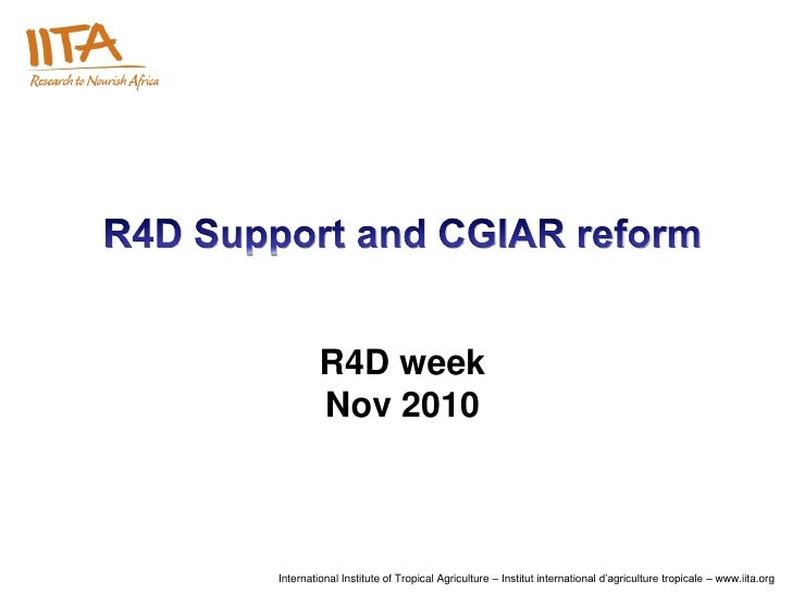 R4D SUPPORT AND CGIAR REFORM